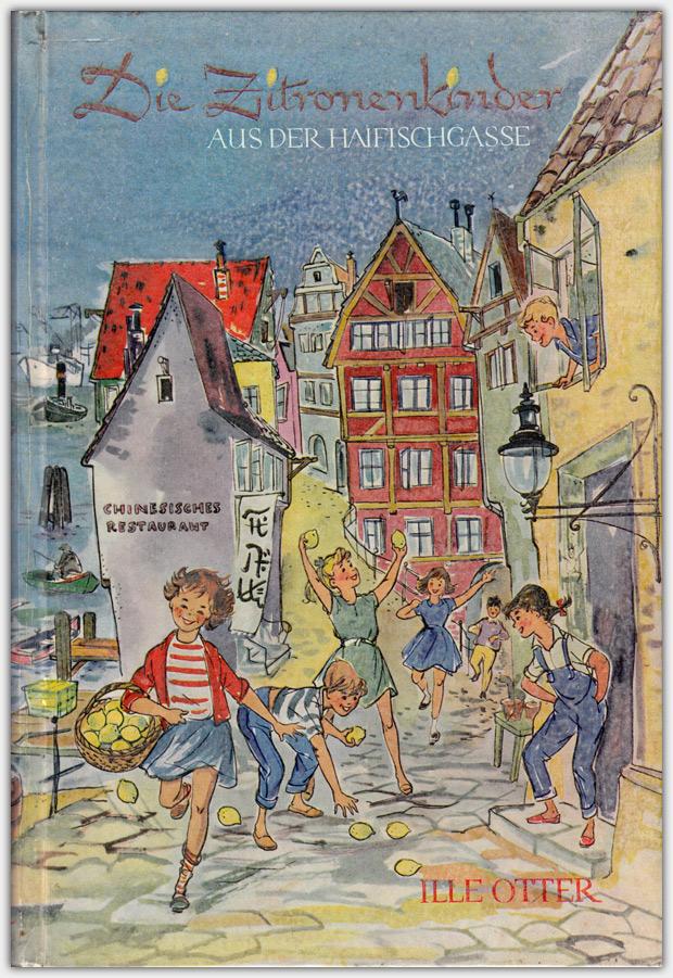 Die Zitronenkinder aus der Haifischgasse | von Ille Otter | Erstausgabe, Adam Reitze Verlag Hamburg, 1957